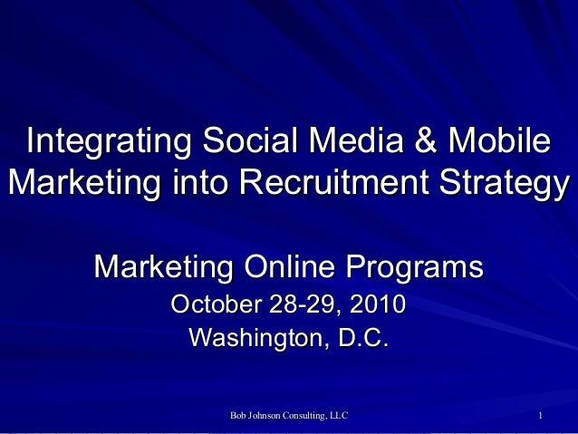 Bob Johnson Consulting, LLCBob Johnson Consulting, LLC 11 Integrating Social Media & MobileIntegrating Social Media & Mobi...