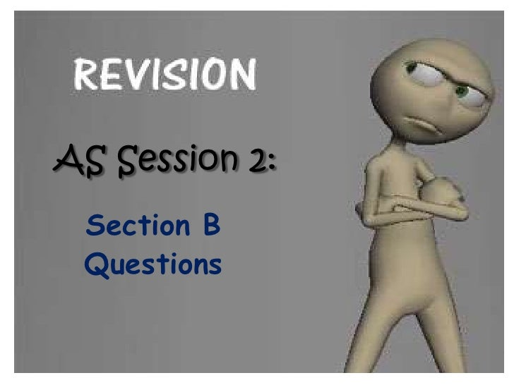 AS Session 2: Section B Questions
