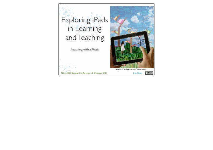 Exploring iPads  in Learning and Teaching          Learning with a Twist                                                 I...