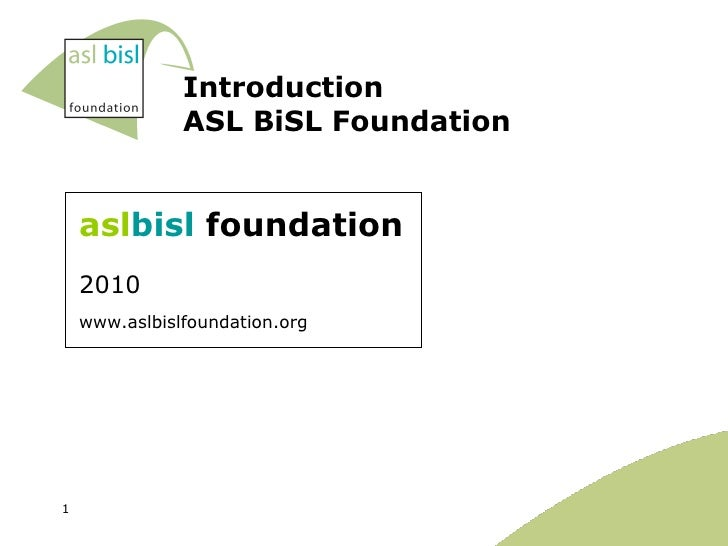 <ul><li>asl bisl  foundation </li></ul><ul><li>2010   </li></ul><ul><li>www.aslbislfoundation.org </li></ul>Introduction  ...