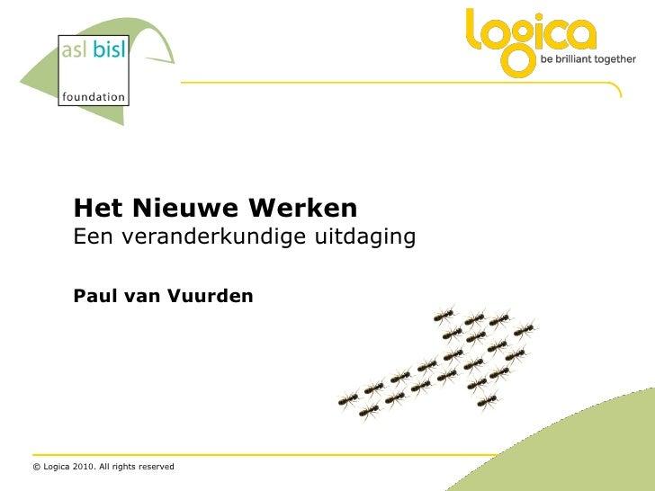 Het Nieuwe Werken          Een veranderkundige uitdaging           Paul van Vuurden     © Logica 2010. All rights reserved