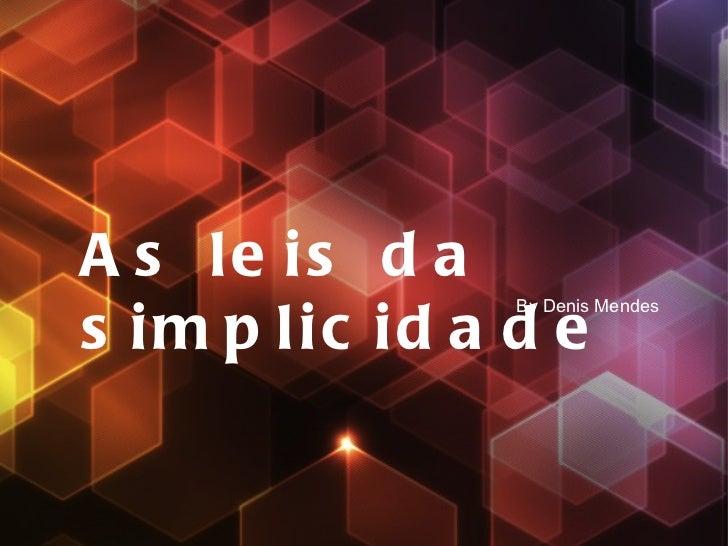 As leis da simplicidade By Denis Mendes