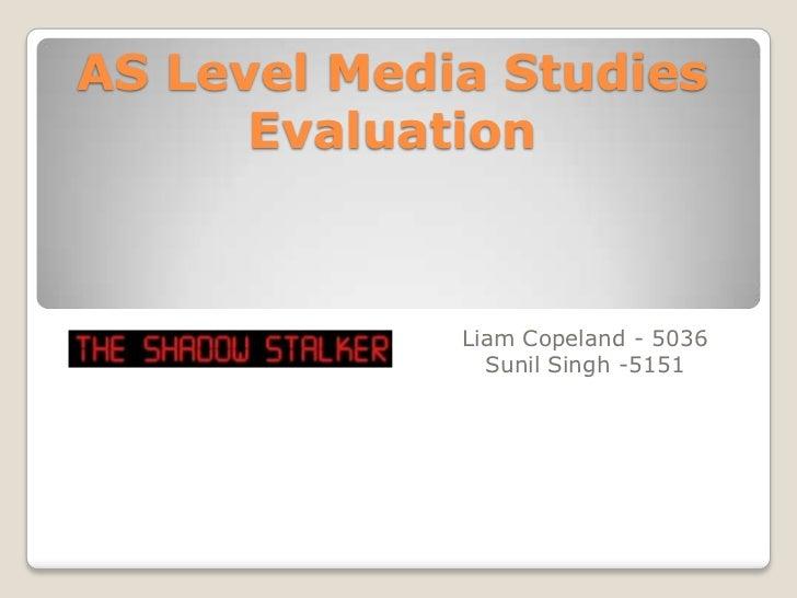 AS Level Media Studies Evaluation<br />Liam Copeland - 5036<br />Sunil Singh -5151<br />