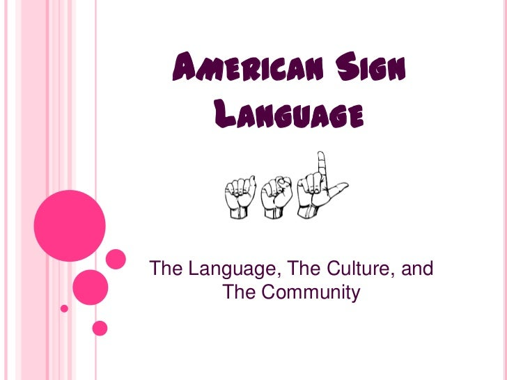 AMERICAN SIGN    LANGUAGEThe Language, The Culture, and       The Community