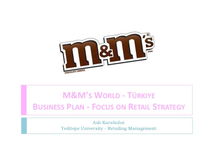 M&M's World - Türkiye                    Business Plan - Focus on Retail Strategy<br />Aslı Karabulut<br />Yeditepe Univer...