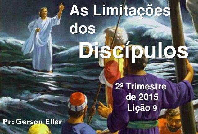As Limitações dos Discípulos 2º Trimestre de 2015 Lição 9