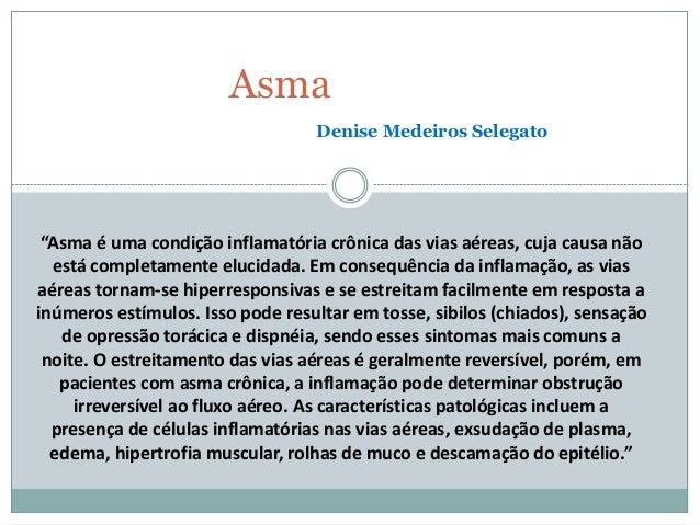 """Asma """"Asma é uma condição inflamatória crônica das vias aéreas, cuja causa não está completamente elucidada. Em consequênc..."""