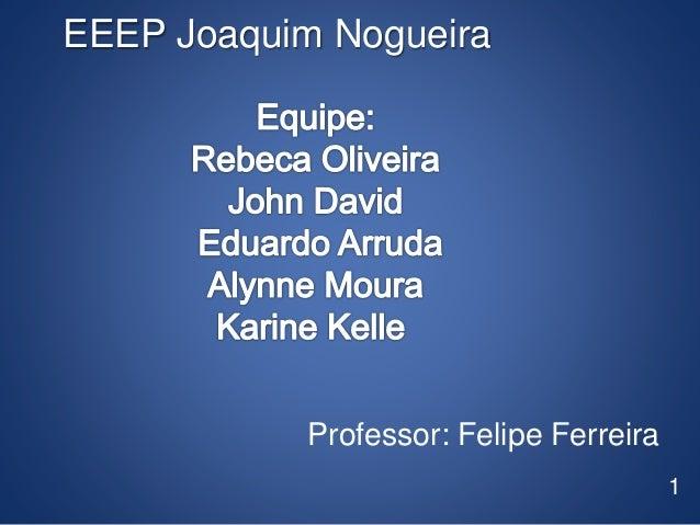 EEEP Joaquim Nogueira  1  Professor: Felipe Ferreira