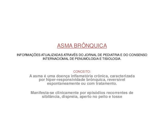 ASMA BRÔNQUICAINFORMAÇÕES ATUALIZADAS ATRAVÉS DO JORNAL DE PEDIATRIA E DO CONSENSO             INTERNACIOMAL DE PENUMOLOGI...