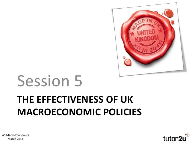 THE EFFECTIVENESS OF UK MACROECONOMIC POLICIES Session 5
