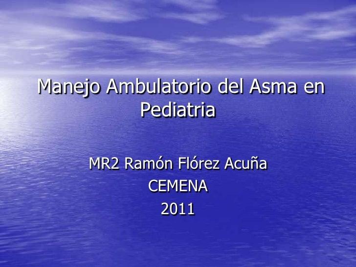 Manejo Ambulatorio del Asma en         Pediatria     MR2 Ramón Flórez Acuña           CEMENA             2011