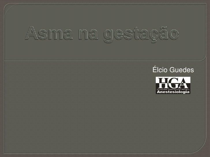 Asma na gestação<br />Élcio Guedes <br />