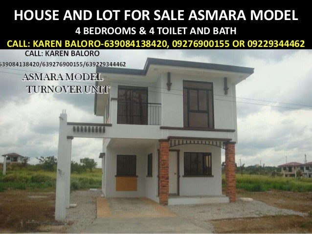 HOUSE AND LOT FOR SALE ASMARA MODEL              4 BEDROOMS & 4 TOILET AND BATHCALL: KAREN BALORO-639084138420, 0927690015...