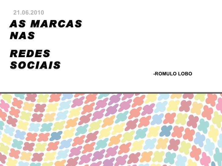AS MARCAS NAS  REDES SOCIAIS 21.06.2010 -ROMULO LOBO