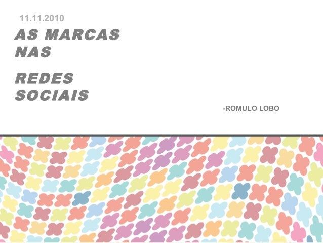 AS MARCAS NAS REDES SOCIAIS 11.11.2010 -ROMULO LOBO