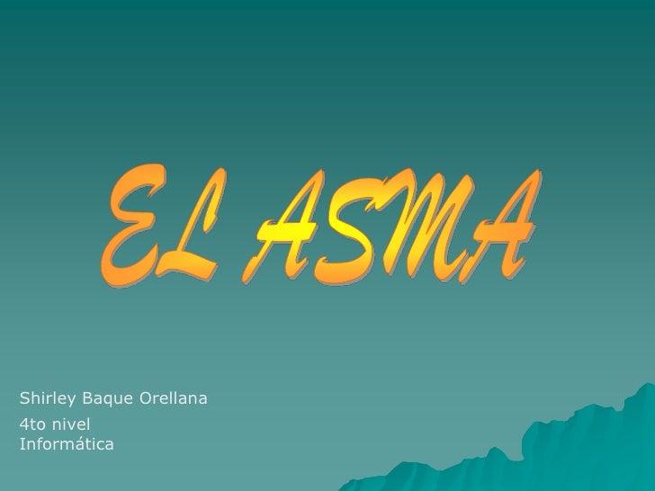 EL ASMA <br />Shirley Baque Orellana<br />4to nivel Informática<br />