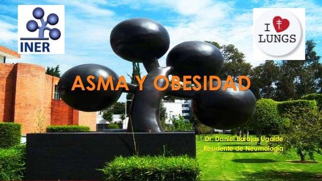 ASMA Y OBESIDAD Dr. Daniel Barajas Ugalde Residente de Neumología
