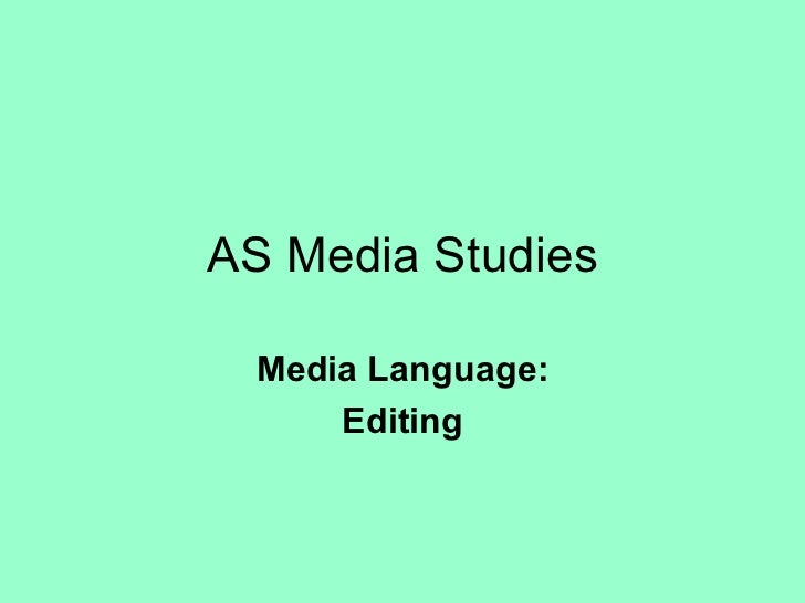 AS Media Studies Media Language: Editing