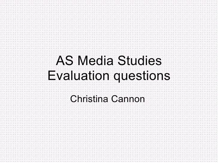 AS Media Studies Evaluation questions Christina Cannon