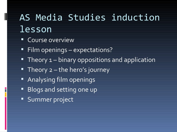 AS Media Studies inductionlesson Course overview Film openings – expectations? Theory 1 – binary oppositions and applic...