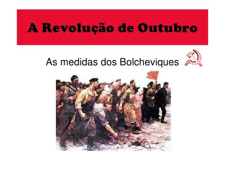 A Revolução de Outubro<br />As medidas dos Bolcheviques<br />