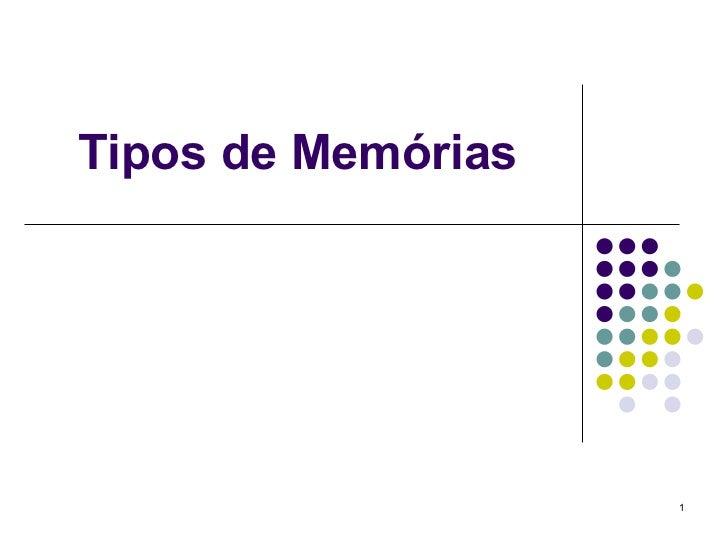 Tipos de Memórias                    1
