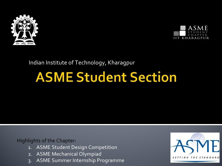 Indian Institute of Technology, Kharagpur <ul><li>Highlights of the Chapter: </li></ul><ul><ul><li>ASME Student Design Com...