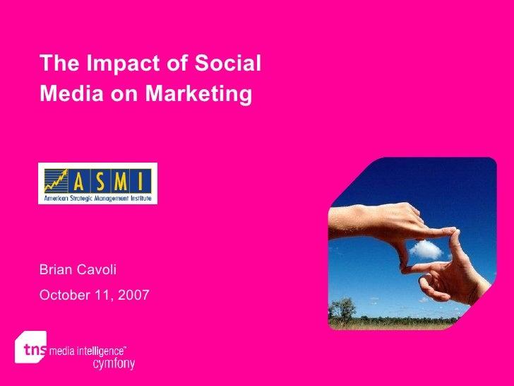 The Impact of Social Media on Marketing Brian Cavoli October 11, 2007