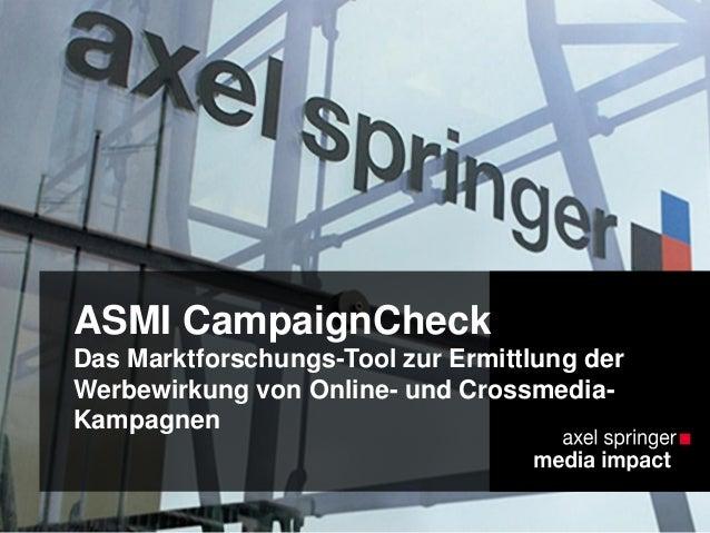 ASMI CampaignCheck Das Marktforschungs-Tool zur Ermittlung der Werbewirkung von Online- und Crossmedia- Kampagnen
