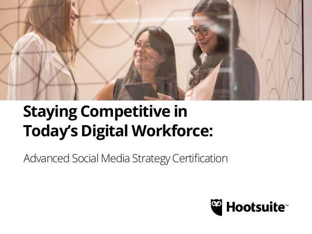 Staying Competitive in Today's Digital Workforce: Advanced Social Media Strategy Certification