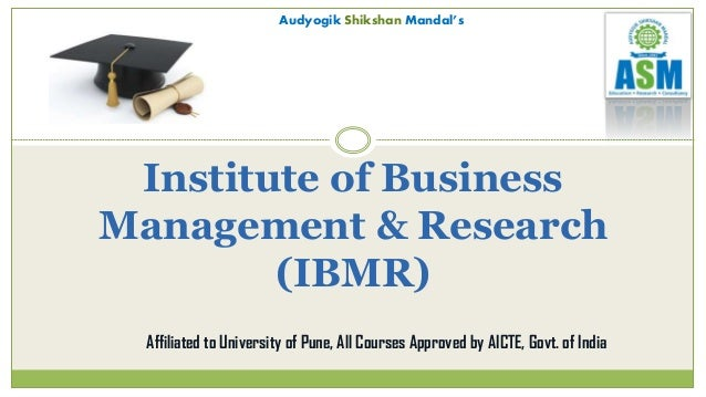 Audyogik Shikshan Mandal's Institute of Business Management & Research (IBMR) Affiliated to University of Pune, All Course...