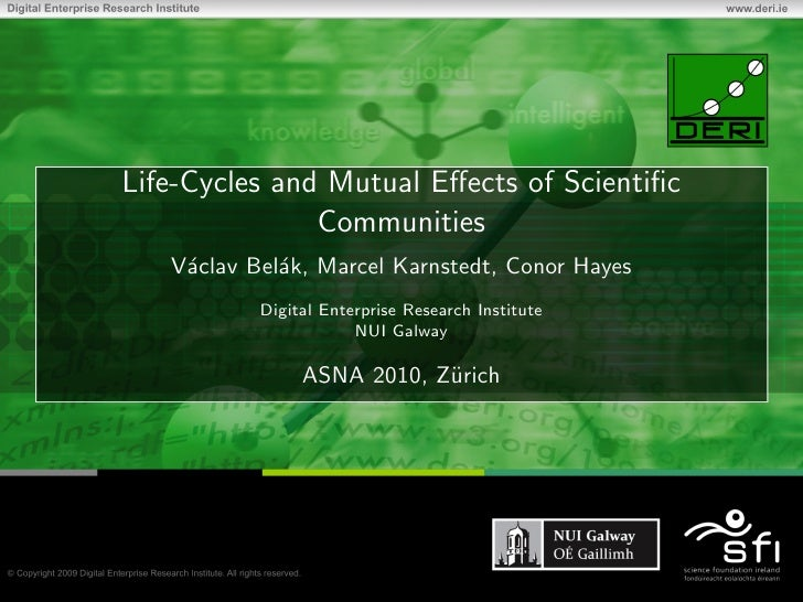 Life-Cycles and Mutual Effects of Scientific                Communities    V´clav Bel´k, Marcel Karnstedt, Conor Hayes     a...