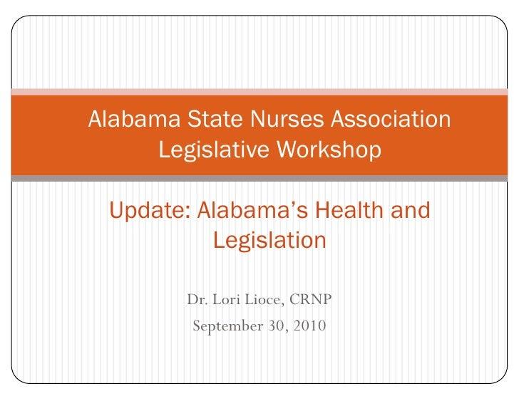 Alabama State Nurses Association      Legislative Workshop Update: Alabama's Health and          Legislation        Dr. Lo...