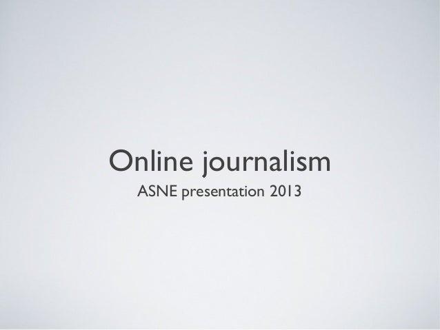 Online journalismASNE presentation 2013