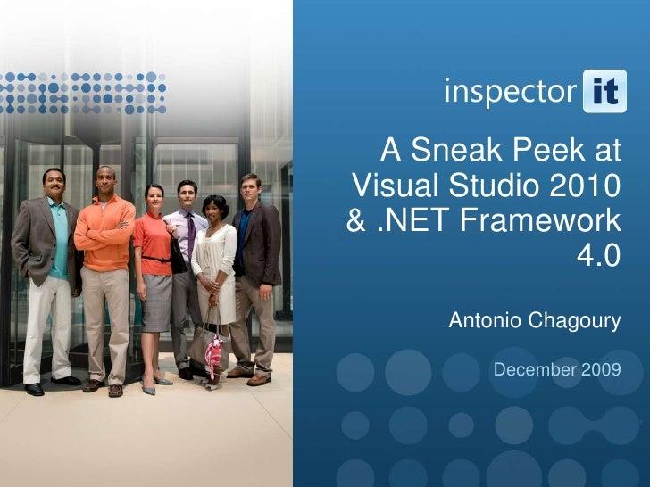 A Sneak Peek at Visual Studio 2010 & .NET Framework 4.0Antonio Chagoury<br />December 2009<br />1<br />