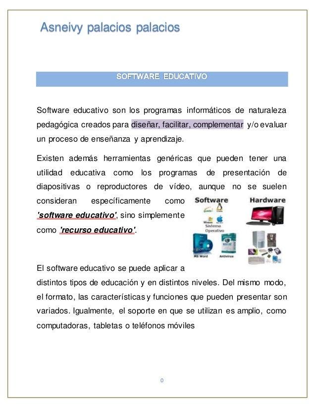 0 Asneivy palacios palacios Software educativo son los programas informáticos de naturaleza pedagógica creados para diseña...