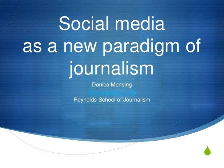 Social media as a new paradigm of journalism <br />Donica Mensing<br />dmensing@unr.edu<br />Reynolds School of Journalism...