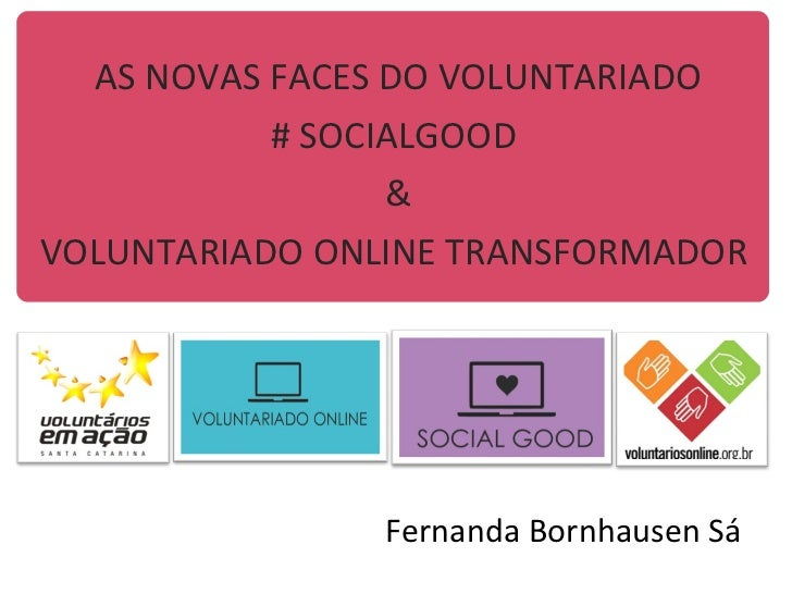 <ul><li>AS NOVAS FACES DO VOLUNTARIADO </li></ul><ul><li># SOCIALGOOD  </li></ul><ul><li>& </li></ul><ul><li>VOLUNTARIADO ...