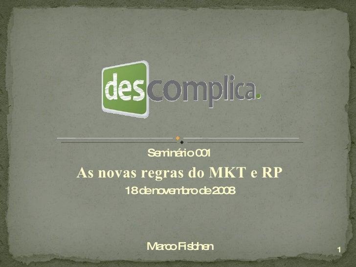Seminário 001 As novas regras do MKT e RP 18 de novembro de 2008 Marco Fisbhen