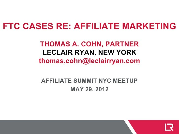 FTC CASES RE: AFFILIATE MARKETING       THOMAS A. COHN, PARTNER        LECLAIR RYAN, NEW YORK      thomas.cohn@leclairryan...