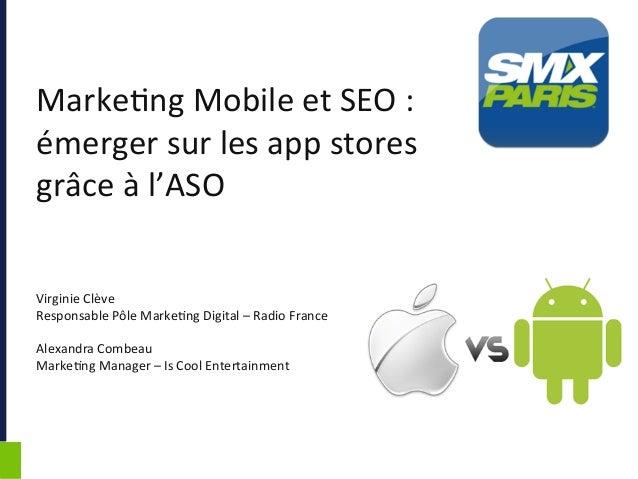 SMX PARIS – 6 ET 7 JUIN 2013 Marke&ng Mobile et SEO : émerger sur les app stores grâce...