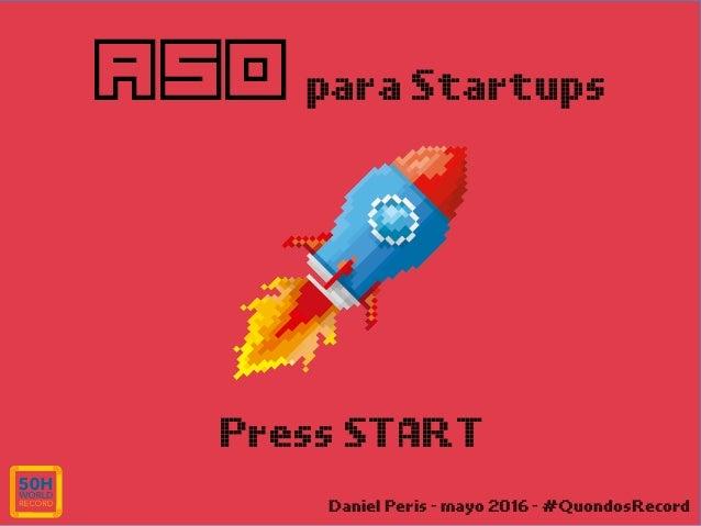 ASO para Startups Daniel Peris - mayo 2016 - #QuondosRecord Press START