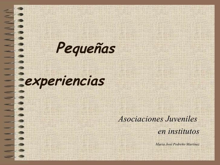 Pe queñas    experiencias Asociaciones Juveniles  en institutos María José Pedreño Martínez