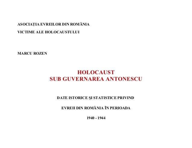 ASOCIAŢIA EVREILOR DIN ROMÂNIAVICTIME ALE HOLOCAUSTULUIMARCU ROZEN                      HOLOCAUST              SUB GUVERNA...