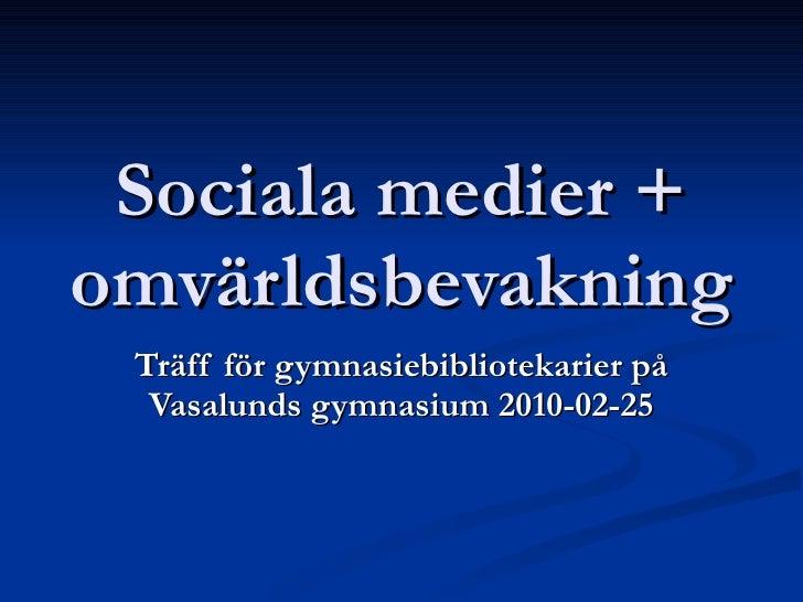 Sociala medier + omvärldsbevakning Träff för gymnasiebibliotekarier på Vasalunds gymnasium 2010-02-25