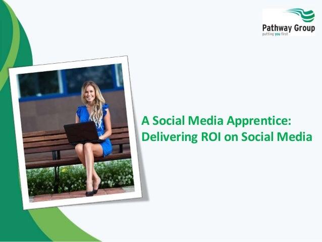 A Social Media Apprentice: Delivering ROI on Social Media