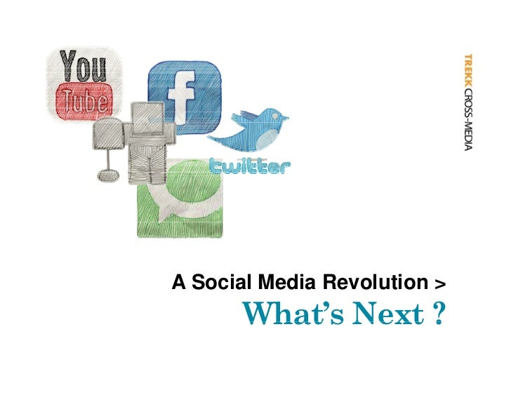A Social Media Revolution >        What s        What's Next ?