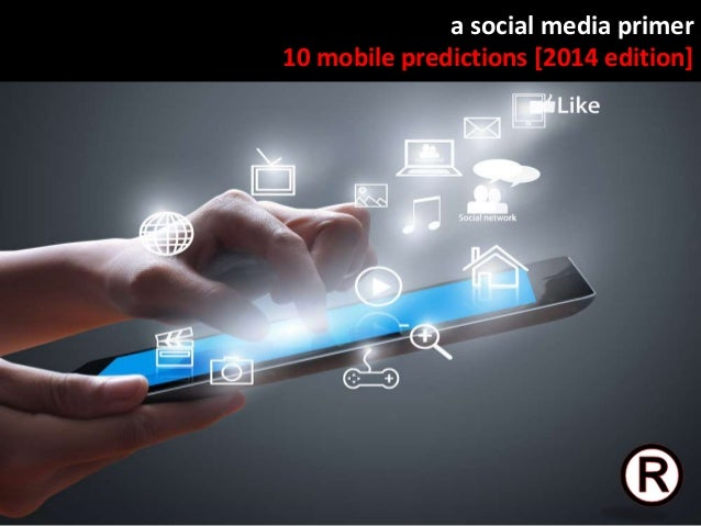A Social Media Primer - 10 Mobile Predictions [2014 Edition]