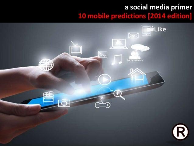 a social media primer 10 mobile predictions [2014 edition]