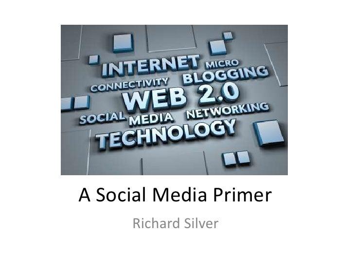 A Social Media Primer<br />Richard Silver<br />